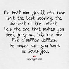 The best man you'll ever have I Love My LSI is part of Relationship quotes - The best man you'll ever have in your life isn't the best looking or the richest He's the one that makes you feel gorgeous, hilarious Great Quotes, Quotes To Live By, Me Quotes, Inspirational Quotes, Good Guy Quotes, Perfect Man Quotes, I Choose You Quotes, Finding The One Quotes, Soul Qoutes