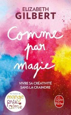 Découvrez Comme par magie, vivre sa créativité sans la craindre de Elizabeth Gilbert sur Booknode, la communauté du livre