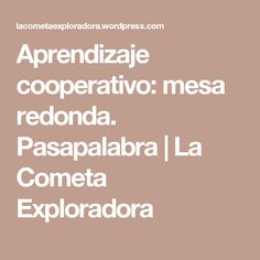 Aprendizaje cooperativo: mesa redonda. Pasapalabra | La Cometa Exploradora Cooperative Learning, Math Equations, Teaching, Education, Musical, Project Based Learning, Teaching Science, Social Science, Teaching Resources