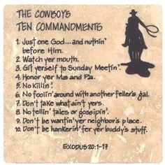The Cowboy's Ten Commandments. Found on Grandma's Laughs & Tid Bits Cowboy Prayer, Cowboy Poetry, Cowboy Quotes, Rodeo Quotes, Mood Lifters, 10 Commandments, Cowboy And Cowgirl, Cowboy Theme, Cowboy Art