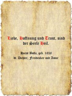 Liebe, Hoffnung und Trost, sind der Seele Heil. - Zitat Horst Bulla