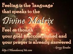 Feeling is the language that speaks to the Divine Matrix...