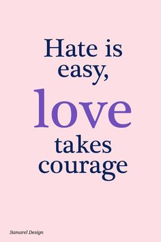 Hate is easy, love takes courage | Love quotes gallery