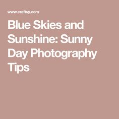 Blue Skies and Sunshine: Sunny Day Photography Tips
