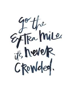 """Go the extra mile, it's never crowded."" corri l'ultimo miglio, non è mai affollato"