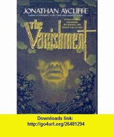 The Vanishment (9780061006586) Jonathan Aycliffe , ISBN-10: 0061006580  , ISBN-13: 978-0061006586 ,  , tutorials , pdf , ebook , torrent , downloads , rapidshare , filesonic , hotfile , megaupload , fileserve