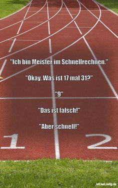 """""""Ich bin Meister im Schnellrechnen."""" """"Okay. Was ist 17 mal 31?"""" """"9"""" """"Das ist falsch!"""" """"Aber schnell!"""" ... gefunden auf https://www.istdaslustig.de/spruch/4160 #lustig #sprüche #fun #spass"""