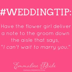 "Have the flower girl deliver a note to the groom that says, ""I can't wait to marry you."" <3"