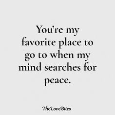 You're my favourite place to go to when my mind searches for peace Cute Couple Quotes, Lesbian Love Quotes, Couples Quotes For Him, Sweet Love Quotes, Love Quotes For Boyfriend, I Love You Quotes, Romantic Love Quotes, Love Yourself Quotes, You're Beautiful Quotes