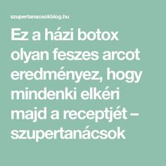 Ez a házi botox olyan feszes arcot eredményez, hogy mindenki elkéri majd a receptjét – szupertanácsok Anti Aging Skin Care, Diy Beauty, Health And Beauty, Health Fitness, Cosmetics, Sport, Medicine, Therapy, Deporte