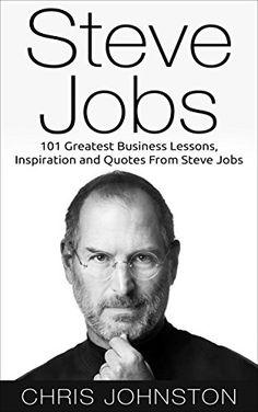 Steve Jobs: 101 Greatest Business Lessons, Inspiration and Quotes From Steve Jobs (Steve Jobs Biography, Becoming Steve Jobs, Entrepreneurship)  #Entrepreneur #Entrepreneurs  #Entrepreneurship #CallumConnects #Asia #Asian #Interviews  callumlaing.com