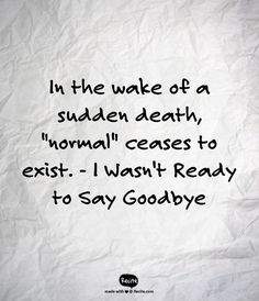 "In the wake of a sudden death, ""normal"" ceases to exist. - I Wasn ...                                                                                                                                                                                 More"