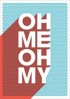 Oh me oh my silkscreen print by James Joyce. It would be my amazing if it said oh my no! Typography Prints, Graphic Design Typography, Graphic Design Illustration, Retro Typography, Creative Typography, Typographic Poster, Design Graphique, Art Graphique, Designers Gráficos