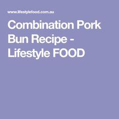 Combination Pork Bun Recipe - Lifestyle FOOD