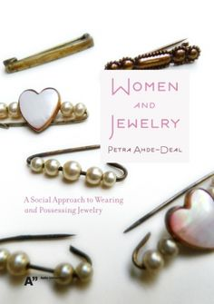 Women and Jewelry  The Social Approach to Wearing and Possessing Jewelry  Petra Ahde-Deal  ISBN: 978-952-60-4708-9  https://www.taik.fi/kirjakauppa/product_info.php?cPath=26_id=261