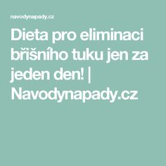 Dieta pro eliminaci břišního tuku jen za jeden den! | Navodynapady.cz Detox, Food And Drink, Drinks, Health, Skinny, Drinking, Beverages, Health Care, Lean Body