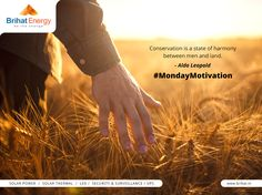 Conservation is a state of harmony between men and land. - Aldo Leopold  #MondayMotivation  Visit: http://www.brihat.in/