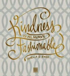 Kindness is always fashionable #wordstoliveby