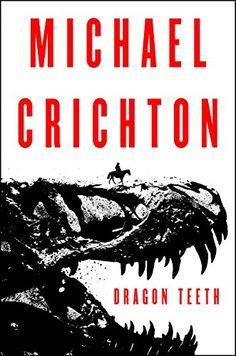 Dragon Teeth: A Novel by [Crichton, Michael]