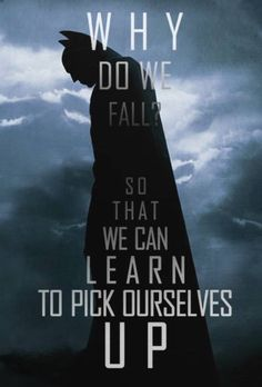 Why do we fall Bruce, ???