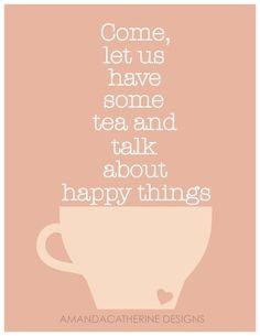 Ven, tomemos algo de té y hablemos de cosas felices