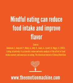 Mindful eating can reduce food intake and improve flavor.