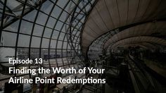 Episode 13: Finding the Worth of Your Airline Point Redemptions