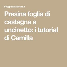 Presina foglia di castagna a uncinetto: i tutorial di Camilla Tutorial, Camilla, Shape