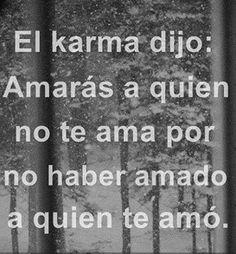 El karma dijo: Amarás a quien no te ama por no haber amado a quien te amó. #Frase #Karma
