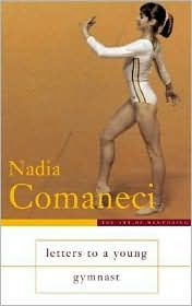 """""""Letters To A Young Gymnast"""" by Nadia Comaneci.  Another must-read, especially for gymnasts.  About so much more than gymnastics."""