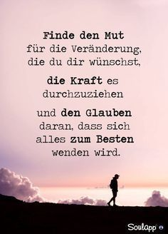 Find the courage for the change you desire . inspiration, motivation, beautiful quotes sayings, heart-path Motivacional Quotes, Love Quotes, Inspirational Quotes, Positive Vibes, Positive Quotes, German Words, True Words, Spiritual Quotes, Quotations