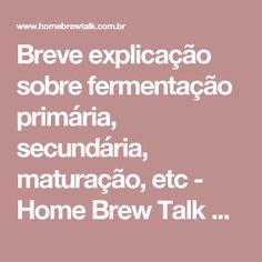 Breve explicação sobre fermentação primária, secundária, maturação, etc - Home Brew Talk Brasil Forums