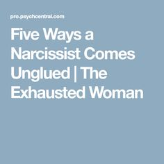 Five Ways a Narcissist Comes Unglued | The Exhausted Woman