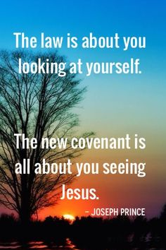 """The Law is about looking at yourself. The New Covenant is all about seeing Jesus."" - Pastor Joseph Prince"