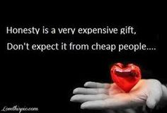 Honesty is a very expensive gift. - Honesty is a very expensive gift. Dont expect it from cheap people…Unknown Life Quotes Love, Girly Quotes, Quotes To Live By, Me Quotes, Funny Quotes, Best Motivational Quotes, Inspirational Quotes, Cheap People, Honesty Quotes