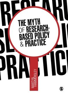 The Myth of Research-Based Policy and Practice, Martyn Hammersley (2013) Can social research directly serve policymaking and practice?