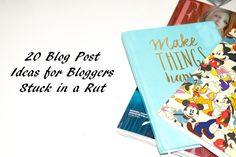 20 Blog Post Ideas for Bloggers Stuck in a Rut