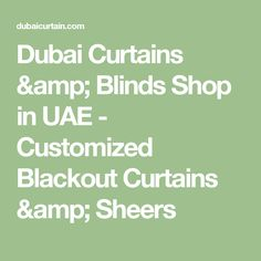 Dubai Curtains & Blinds Shop in UAE - Customized Blackout Curtains & Sheers