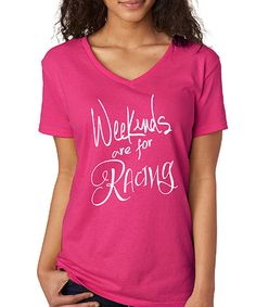 419a6e9adc8 Look at this SignatureTshirts Hot Pink  Weekends Are For Racing  V-Neck Tee