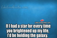 If I had a star for every time you brightened up