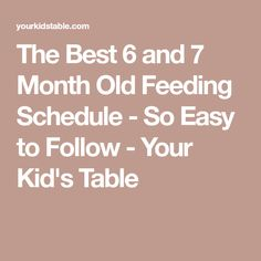 The Best 6 and 7 Month Old Feeding Schedule - So Easy to Follow - Your Kid's Table