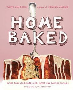 Home Baked: More Than 150 Recipes for Sweet and Savory Goodies by Yvette van Boven http://www.amazon.com/dp/1617691674/ref=cm_sw_r_pi_dp_FpjZvb1NPWMP9