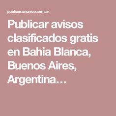 Publicar avisos clasificados gratis en Bahia Blanca, Buenos Aires, Argentina…