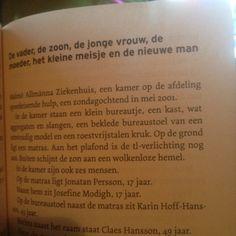 De vader, de zoon, de jonge vrouw, de moeder, het kleine meisje en de nieuwe man; Dit is het laatste hoofdstuk en komt maar één keer voor in het boek, hier worden de gedachten,.. van iedereen met elkaar uitgewisseld. Het zijn dan ook alle belangrijke personages in het boek; Göran (de vader), Jonatan (de zoon), Josefine (de jonge vrouw), Karin (de moeder), Hanna (het kleine meisje), Claes (de nieuwe man)