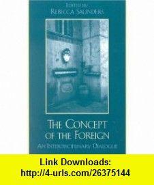 The Concept of the Foreign An Interdisciplinary Dialogue (9780739104095) Rebecca Saunders, Margot Badran, John Charles Chasteen, Peter Redfield, Coco Owen, Izumi Sakamoto, Silvia Tom�?kov�, Michael E. Zimmerman , ISBN-10: 0739104098  , ISBN-13: 978-0739104095 ,  , tutorials , pdf , ebook , torrent , downloads , rapidshare , filesonic , hotfile , megaupload , fileserve