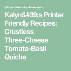 Kalyn's Printer Friendly Recipes: Crustless Three-Cheese Tomato-Basil Quiche