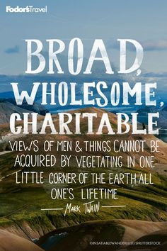 Broad, Whole some charitable views of men and things cannot be acquired by vegetating in one little corner of the earth all one's lifetime. Travel Guides, Travel Tips, Travel Hacks, Travel Destinations, Be Present Quotes, Couple Travel, Catch A Flight, Best Travel Quotes, Little Corner