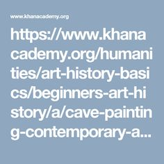 https://www.khanacademy.org/humanities/art-history-basics/beginners-art-history/a/cave-painting-contemporary-art-and-everything-in-between