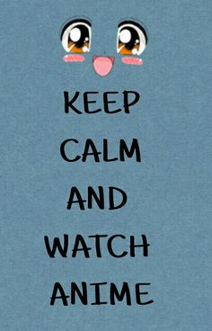 Keep Calm And Watch Anime Psst Share It If You Agree