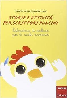 Storie e attività per scrittori e pulcini. Laboratorio di scrittura per la scuola primaria